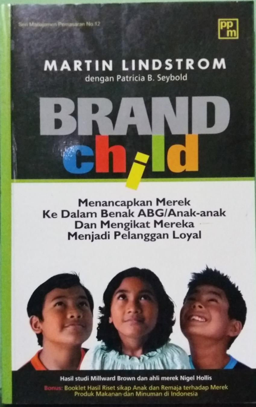 Brand child : menancapkan merek ke dalam benak ABG /anak-anak dan mengikat mereka menjadi pelanggan loyal