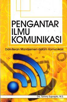Pengantar ilmu komunikasi : dan peran manajemen dalam komunikasi