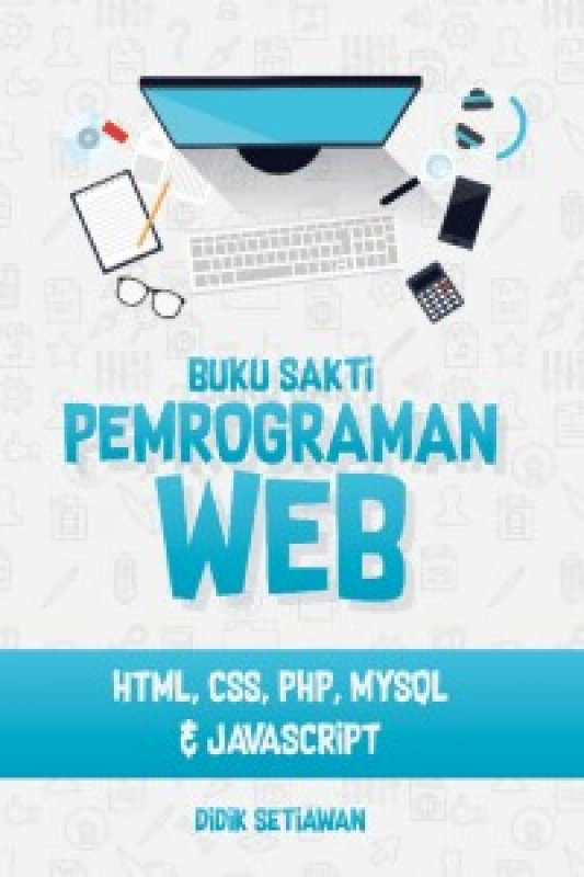 Buku sakti pemrograman web : html, css, php, mysql, & javascript