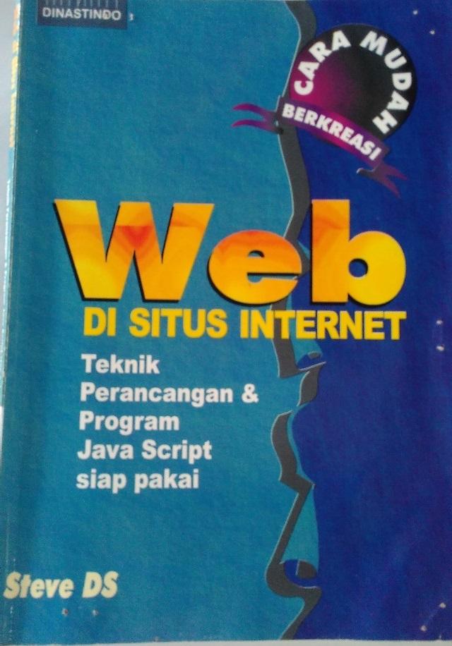 Cara mudah berkreasi web di situs internet : teknik perancangan dan program javascript siap pakai