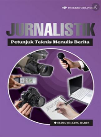 Jurnalistik : petunjuk teknis menulis berita