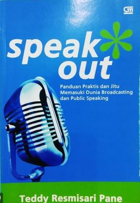 Speak out : panduan praktis dan jitu memasuki dunia broadcasting dan public speaking