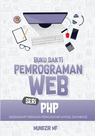 Buku sakti pemrograman web seri php : dilengkapi dengan pengantar mysql database